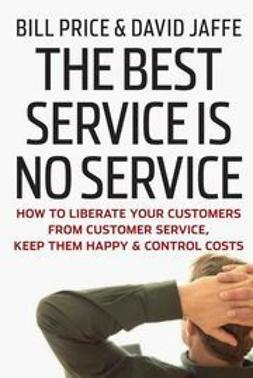 Price, Bill - The Best Service is No Service: How to Liberate Your Customers from Customer Service, Keep Them Happy, and Control Costs, e-kirja
