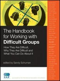 Schuman, Sandy - The Handbook for Working with Difficult Groups: How They Are Difficult, Why They Are Difficult and What You Can Do About It, ebook