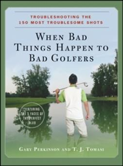 Perkinson, Gary - When Bad Things Happen to Bad Golfers: Troubleshooting the 150 Most Troublesome Shots, ebook