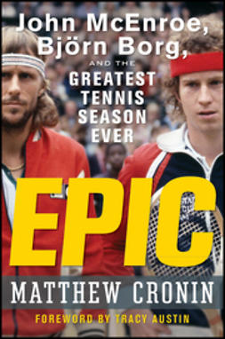 Cronin, Matthew - Epic: John McEnroe, Björn Borg, and the Greatest Tennis Season Ever, e-bok