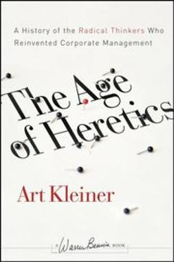 Kleiner, Art - The Age of Heretics: A History of the Radical Thinkers Who Reinvented Corporate Management, ebook