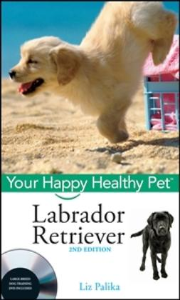Palika, Liz - Labrador Retriever: Your Happy Healthy Pet, ebook