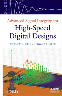 Hall, Stephen H. - Advanced Signal Integrity for High-Speed Digital Designs, ebook