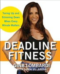 Lombardi, Gina - Deadline Fitness: Tone Up and Slim Down When Every Minute Counts, ebook