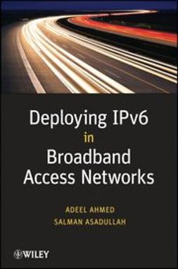 Ahmed, Adeel - Deploying IPv6 in Broadband Access Networks, ebook