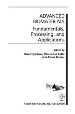Basu, Bikramjit - Advanced Biomaterials: Fundamentals, Processing, and Applications, e-bok