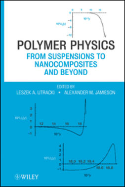 Utracki, Leszek A. - Polymer Physics: From Suspensions to Nanocomposites and Beyond, ebook