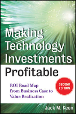 Keen, Jack M. - Making Technology Investments Profitable: ROI Road Map from Business Case to Value Realization, ebook