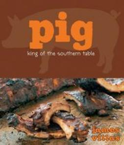 Villas, James - Pig: King of the Southern Table, ebook