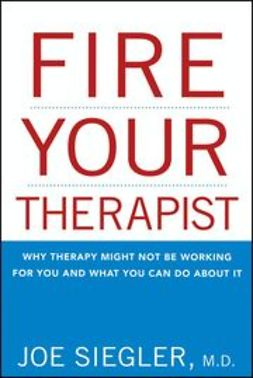 Siegler, Joe - Fire Your Therapist: Why Therapy Might Not Be Working for You and What You Can Do about It, ebook