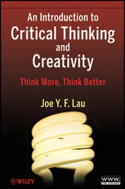 Lau, J. Y. F. - An Introduction to Critical Thinking and Creativity: Think More, Think Better, ebook