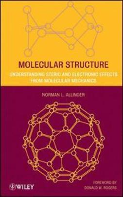 Allinger, Norman L. - Molecular Structure: Understanding Steric and Electronic Effects from Molecular Mechanics, ebook