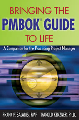 Saladis, Frank P. - Bringing the PMBOK Guide to Life: A Companion for the Practicing Project Manager, ebook
