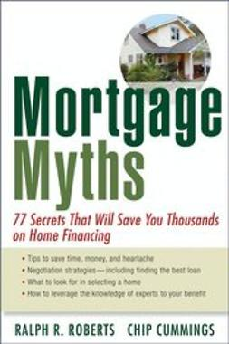 Roberts, Ralph R. - Mortgage Myths: 77 Secrets That Will Save You Thousands on Home Financing, ebook