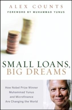 Counts, Alex - Small Loans, Big Dreams: How Nobel Prize Winner Muhammad Yunus and Microfinance are Changing the World, ebook