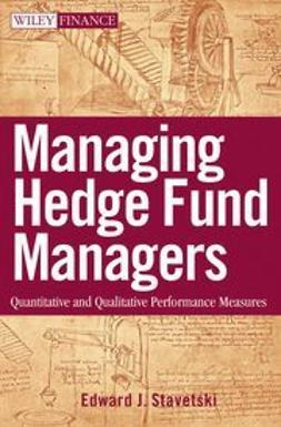 Stavetski, E. J. - Managing Hedge Fund Managers: Quantitative and Qualitative Performance Measures, ebook