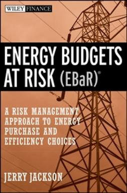 Jackson, J. - Energy Budgets at Risk (EBaR): A Risk Management Approach to Energy Purchase and Efficiency Choices, ebook
