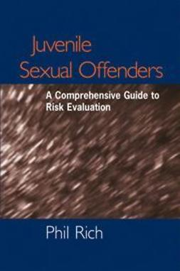 Rich, Phil - Juvenile Sexual Offenders: A Comprehensive Guide to Risk Evaluation, ebook