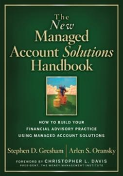 Gresham, Stephen D. - The New Managed Account Solutions Handbook: How to Build Your Financial Advisory Practice Using Managed Account Solutions, e-kirja