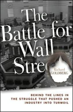 Goldberg, Richard - The Battle for Wall Street: Behind the Lines in the Struggle that Pushed an Industry into Turmoil, ebook