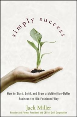 Miller, Jack - Simply Success: How to Start, Build and Grow a Multimillion Dollar Business the Old-Fashioned Way, ebook