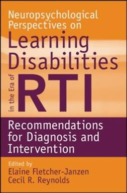Fletcher-Janzen, Elaine - Neuropsychological Perspectives on Learning Disabilities in the Era of RTI: Recommendations for Diagnosis and Intervention, ebook