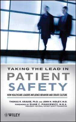 Hidley, John - Taking the Lead in Patient Safety: How Healthcare Leaders Influence Behavior and Create Culture, ebook