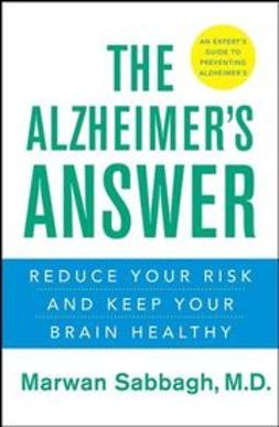 Sabbagh, Marwan - The Alzheimer's Answer: Reduce Your Risk and Keep Your Brain Healthy, e-bok