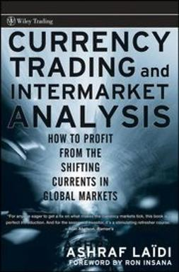 Laïdi, Ashraf - Currency Trading and Intermarket Analysis: How to Profit from the Shifting Currents in Global Markets, ebook