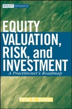 Stimes, Peter C. - Equity Valuation, Risk and Investment: A Practitioner's Roadmap, e-bok