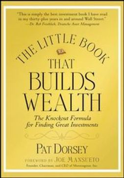 Dorsey, Pat - The Little Book That Builds Wealth: The Knockout Formula for Finding Great Investments, ebook