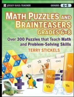 Stickels, Terry - Math Puzzles and Brainteasers, Grades 6-8: Over 300 Puzzles that Teach Math and Problem-Solving Skills, ebook