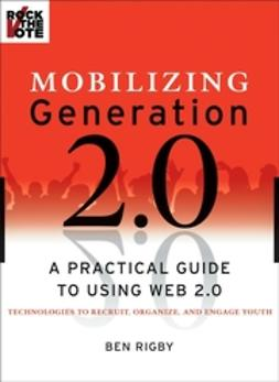 Rigby, Ben - Mobilizing Generation 2.0: A Practical Guide to Using Web2.0 Technologies to Recruit, Organize and Engage Youth, e-bok