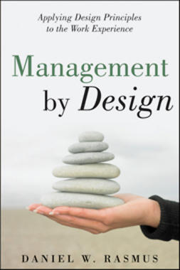 Rasmus, Daniel W. - Management by Design: Applying Design Principles to the Work Experience, ebook