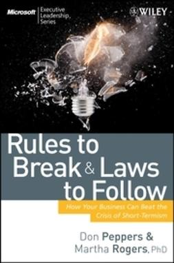 Peppers, Don - Rules to Break and Laws to Follow: How Your Business Can Beat the Crisis of Short-Termism, ebook