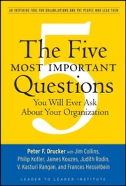 Drucker, Peter F. - The Five Most Important Questions You Will Ever Ask About Your Organization, ebook