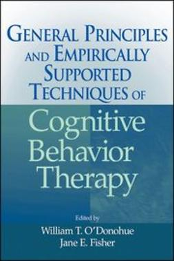 O'Donohue, William T. - General Principles and Empirically Supported Techniques of Cognitive Behavior Therapy, ebook