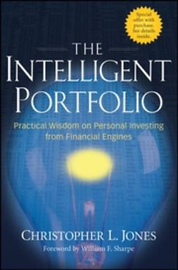 Jones, Christopher L. - The Intelligent Portfolio: Practical Wisdom on Personal Investing from Financial Engines, ebook