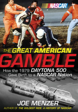 Menzer, Joe - The Great American Gamble: How the 1979 Daytona 500 Gave Birth to a NASCAR Nation, ebook