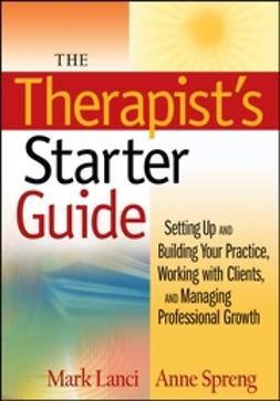 Lanci, Mark - The Therapist's Starter Guide: Setting Up and Building Your Practice, Working with Clients, and Managing Professional Growth, ebook