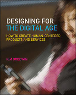 Goodwin, Kim - Designing for the Digital Age: How to Create Human-Centered Products and Services, e-bok
