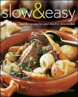 Haughton, Natalie - Slow and Easy: Fast-Fix Recipes for Your Electric Slow Cooker, e-kirja