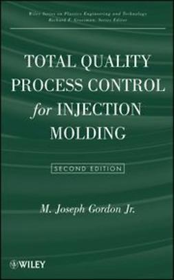 Gordon, M. Joseph - Total Quality Process Control for Injection Molding, ebook
