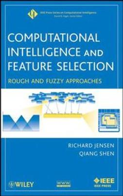 Jensen, Richard - Computational Intelligence and Feature Selection: Rough and Fuzzy Approaches, ebook