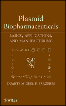 Prazeres, Duarte Miguel F. - Plasmid Biopharmaceuticals: Basics, Applications, and Manufacturing, ebook