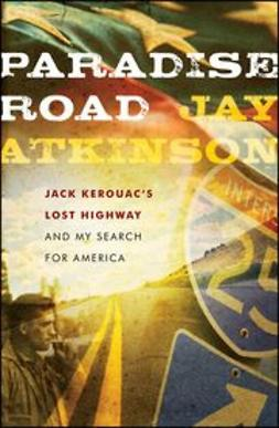 Atkinson, Jay - Paradise Road: Jack Kerouac's Lost Highway and My Search for America, ebook