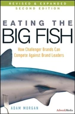 Morgan, Adam - Eating the Big Fish: How Challenger Brands Can Compete Against Brand Leaders, ebook