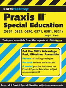 Paris, Judy L. - CliffsTestPrep Praxis II: Special Education (0351, 0352, 0690, 0371, 0381, 0321), e-kirja