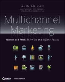 Arikan, Akin - Multichannel Marketing: Metrics and Methods for On and Offline Success, ebook