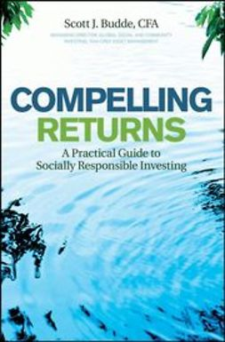 Budde, Scott J. - Compelling Returns: A Practical Guide to Socially Responsible Investing, ebook